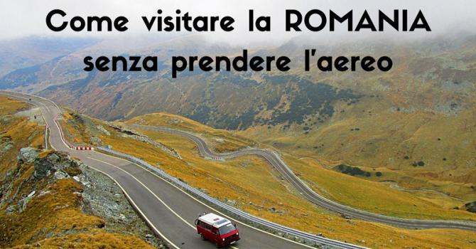 COME VISITARE LA ROMANIA SENZA PRENDERE L'AEREO