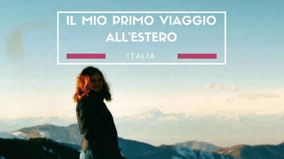 IL MIO PRIMO VIAGGIO ALL'ESTERO È STATO IN…ITALIA