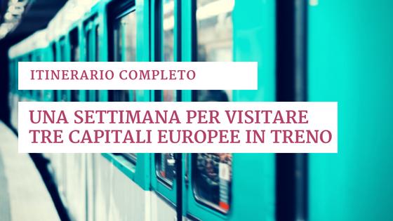 ITINERARIO COMPLETO: UNA SETTIMANA PER VISITARE TRE CAPITALI EUROPEE IN TRENO