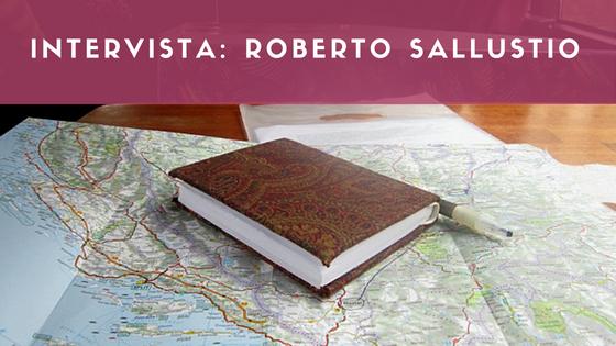 INTERVISTA: ROBERTO SALLUSTIO E IL SUO VIAGGIO PARTICOLARE, RACCONTATO IN UN LIBRO